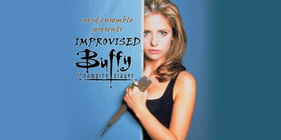Improvised Buffy the Vampire Slayer presented by Nerd Ensemble