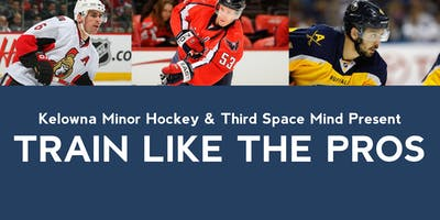 TRAIN LIKE THE PROS: PRESENTED BY KELOWNA MINOR HOCKEY & THIRD SPACE MIND