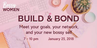 BUILD & BOND:  Meet your goals, your network, and your new bossy self