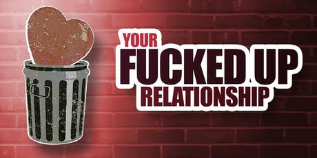 Your Fucked Up Relationship tickets
