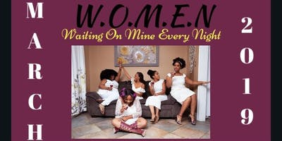 W.O.M.E.N {Waiting On Mine Every Night}