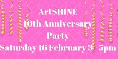 ArtSHINE 10th Anniversary Party. Saturday 16th February 3pm