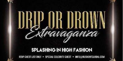 Drip or Drown Extravaganza