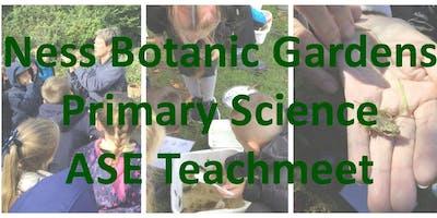 Ness Botanic Gardens Primary Science ASE Teachmeet