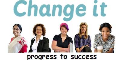 Change It - Progress to Success at The Women's Organisation