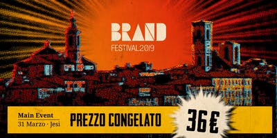 Brand Festival 2019 Jesi - PREZZO CONGELATO ALL'ULTIMA EDIZIONE - Main Event del 31 Marzo al teatro G.B. Pergolesi