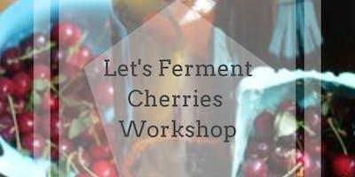 Lets Ferment Cherries Workshop