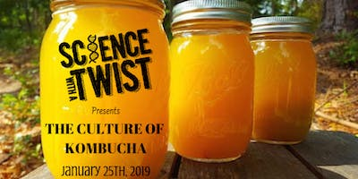 Science with a Twist Presents : The Culture of Kombucha