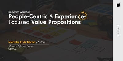 Innovation Workshop @CDMX: People-Centric & Experience-Focused Value Propositions