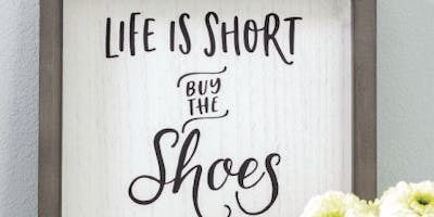 Chalk Couture Class – Life is Short Buy the Shoes