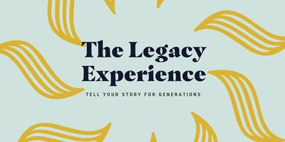 The Legacy Experience: How and Why to Document Your Life Story