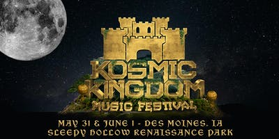 Kosmic Kingdom Music Festival 2019 - May 31 & June 1 - Des Moines, IA