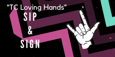 "TC Loving Hands ""Sip and Sign"""