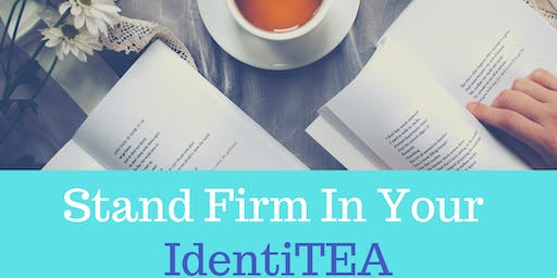 Stand Firm In Your IdentiTEA