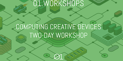 01.Workshops: Computing Creative Devices Sessions Special