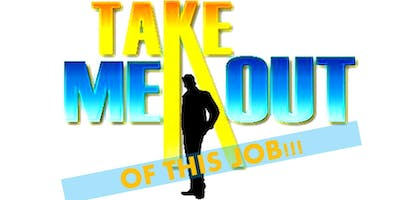 Take+Me+Out...+Of+this+job%21
