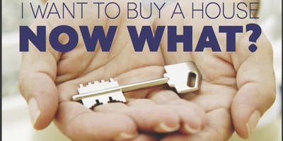 HOME BUYER SEMINAR - I WANT TO BUY A HOME - NOW WHAT?  (REAL ESTATE)