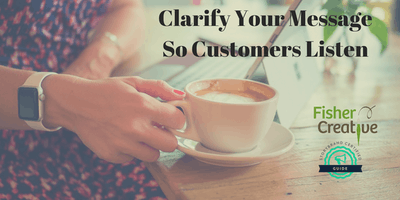 Clarify Your Message So Customers Listen