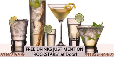 Free Drinks at 333 East 60th St or 20 W 39th St say *ROCKSTARS* Guestlist!