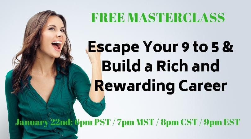 Escape Your 9 to 5 & Build a Rich and Rewarding Career - ONLINE Masterclass