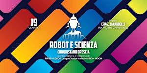 ROBOT E SCIENZA CONQUISTANO BRESCIA - BIGLIETTO...