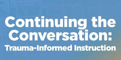 Continuing the Conversation: Trauma-Informed Instruction
