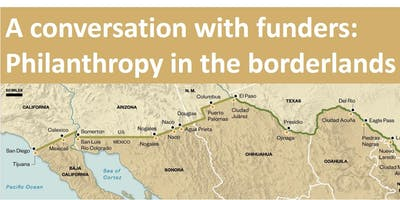 A Conversation with Funders:  Philanthropy in the U.S.-Mexico Borderlands