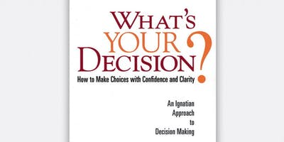 What's Your Decision? An Ignatian Approach to Decision Making |Book Discussion