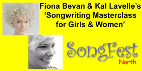 Fiona Bevan's & Kal Lavelle's 'Songwriting for Girls & Women - Masterclass' / SongFest (north)  tickets
