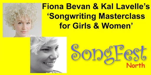 Fiona Bevan's & Kal Lavelle's 'Songwriting for Girls & Women - Masterclass' / SongFest (north)