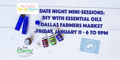 Date Night Mini-Sessions: DIY With Essential Oils - Dallas Farmers Market