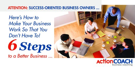 6 Steps to a Better Business Workshop