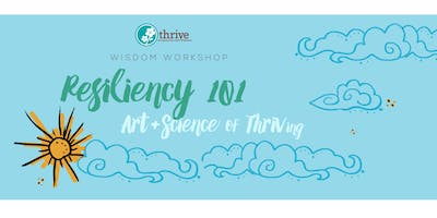 Resiliency 101--The Art and Science of Thriving