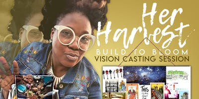 HerHarvest - A Build to Bloom Vision Casting Session