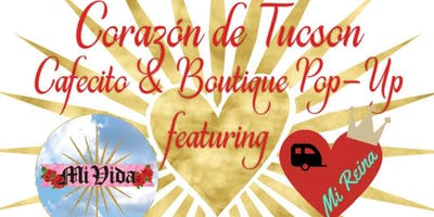 Corazón de Tucson Cafecito & Boutique Pop-Up