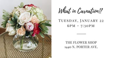 What in Carnation!? Workshop Tuesday, January 22, 2019