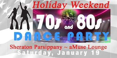 MLK Holiday Weekend ~ 70s & 80s Dance Party ~ Sheraton Parsippany, Singles & Couples Welcome   190119 Lmod