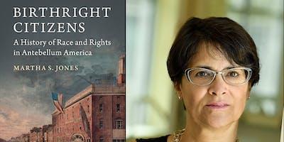 "CILPJ Citizenship Workshop: Martha Jones, ""Birthright Citizens"""
