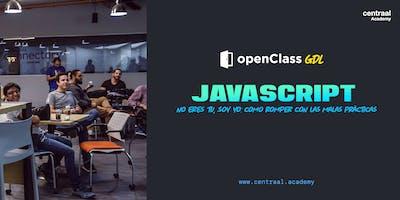 OpenClass - Code 101 - Javascript no eres tu, soy yo: como romper con las malas prácticas // GDL //