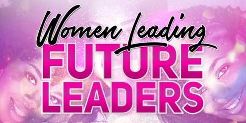 Women Leading Future Leaders Conference (Teen Girls)