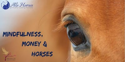 Mindfulness, Money & Horses