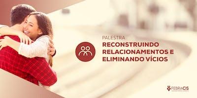 [São Paulo/SP] Palestra - Restaurando Relacionamentos e Eliminando Vícios 14 de jan