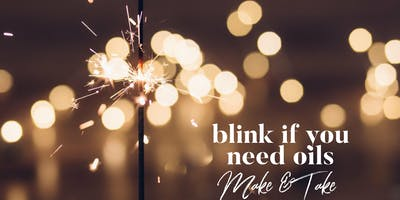 Blink if You Need Oils Make & Take