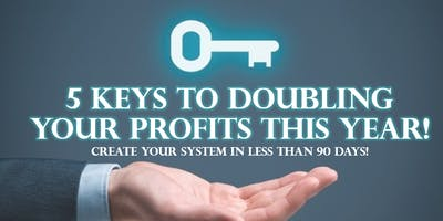 The 5 Keys to DOUBLING your PROFITS this year!