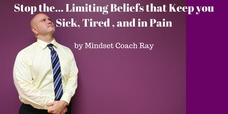 Stop the...  Limiting Beliefs that Keep ypu SIck, Tired, and in Pain.  tickets