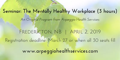 The Mentally Healthy Workplace - Fredericton, NB - April 2, 2019