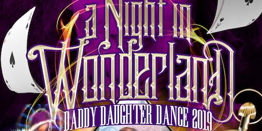 Daddy Daughter Dance 2019- A Night in Wonderland!