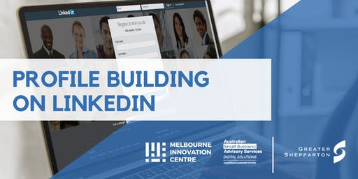 Profile Building and Networking on LinkedIn - Greater Shepparton