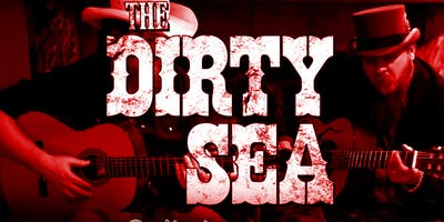 Saturday January 26th The Dirty Sea Musication Live