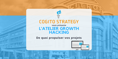 Atelier Growth Hacking présenté par COGITO STRATEGY